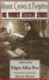 Quaint, Curious and Forgotten : His Favorite Detective Stories Selected by Edgar Allan Poe, , 0615339085