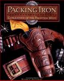 Packing Iron : Gunleather of the Frontier West, Rattenbury, Richard C., 0939549085