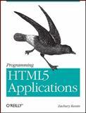 Programming HTML5 Applications : Building Powerful Cross-Platform Environments in Javascript, Kessin, Zachary, 1449399088