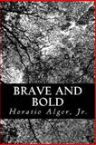 Brave and Bold, Horatio Alger, 1481049089
