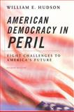 American Democracy in Peril : Eight Challenges to America's Future, Hudson, William E., 156802908X