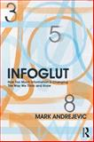 Infoglut : How Too Much Information Is Changing the Way We Think and Know, Andrejevic, Mark, 0415659086