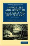 Savage Life and Scenes in Australia and New Zealand 2 Volume Set : Being an Artist's Impressions of Countries and People at the Antipodes, Angas, George French, 1108039081
