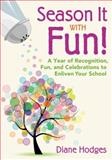 Season It with Fun! : A Year of Recognition, Fun, and Celebrations to Enliven Your School, , 1412969085