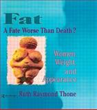 Fat - A Fate Worse Than Death?, Ruth R. Thone and Ellen Cole, 1560239085