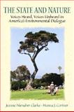 The State and Nature : Voices Heard, Voices Unheard in America's Environmental Dialogue, Cortner, Hanna J. and Clarke, Jeanne Nienaber, 0130289086