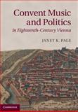 Convent Music and Politics in Eighteenth-Century Vienna, Page, Janet K., 1107039088