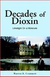 Decades of Dioxin : Limelight on a Molecule, Crummett, Warren B., 1401069088