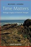 Time Matters : Geology's Legacy to Scientific Thought, Leddra, Michael J., 1405199083