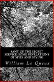 Sant of the Secret Service: Some Revelations of Spies and Spying, William Le Queux, 1481269089