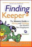 Finding Keepers : The Monster Guide to Hiring and Holding the World's Best Employees, Pogorzelski, Steve and Harriott, Jesse, 0071499083