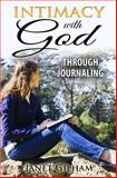 Intimacy with God Through Journaling, Janet Gilham, 0692229086