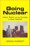 Going Nuclear : Ireland, Britain and the Campaign to Shut Sellafield, McDermott, Veronica, 0716529084