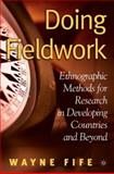 Doing Fieldwork : Ethnographic Methods for Research in Developing Countries and Beyond, Fife, Wayne, 1403969086