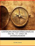 Leipziger Magisterschmäuse Im 16., 17. Und 18. Jahrhundert (German Edition), Georg Erler, 1147239088