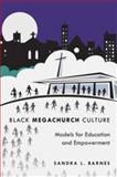 Black Mega Church Culture : Models for Education and Empowerment, Barnes, Sandra L., 1433109085