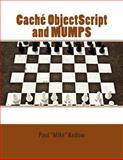 Caché ObjectScript and MUMPS, Paul Kadow, 1466499087