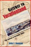 Gateway to Vacationland : The Making of Portland, Maine, Bauman, John F., 1558499083