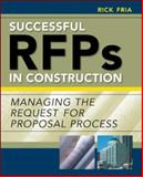 Successful RFPs in Construction : Managing the Request for Proposal Process, Fria, Richard, 0071449094