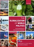 The Globalization of World Politics : An Introduction to International Relations, John Baylis, Steve Smith, Patricia Owens, 0199569096