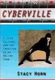 Cyberville : Clicks, Culture, and the Creation of an Online Town, Horn, Stacy, 044651909X