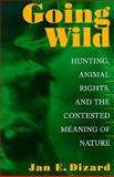 Going Wild : Hunting, Animal Rights, and the Contested Meaning of Nature, Dizard, Jan E., 0870239090