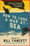 How to Lose a War at Sea, Bill Fawcett, 0062069098