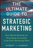The Ultimate Guide to Strategic Marketing: Real World Methods for Developing Successful, Long-Term Marketing Plans, Hamper, Robert, 0071809090