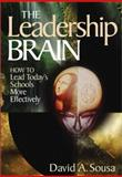 The Leadership Brain : How to Lead Today's Schools More Effectively, Sousa, David A., 0761939091