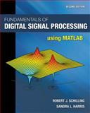 Fundamentals of Digital Signal Processing Using MATLAB®, Harris, Sandra L. and Schilling, Robert J., 084006909X
