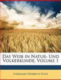 Das Weib in Natur- Und Volkerkunde, Volume 1, Hermann Heinrich Ploss, 1146599099