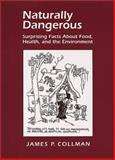 Naturally Dangerous : Surprising Facts about Food, Health and the Environment, Collman, James P., 1891389092