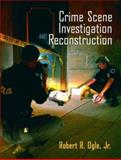 Crime Scene Investigation and Reconstruction, Ogle, Robert R., 0131119095