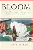 Bloom : The Botanical Vernacular in the English Novel, King, Amy, 0195339096