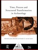 Time, Process and Structured Transformation in Archaeology, McGlade, James, 0415589096