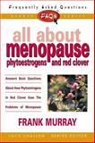 All about Menopause, Phytoestrogens and Red Clover, Frank Murray, 0895299097