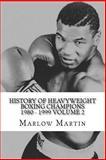 History of Heavyweight Boxing Champions 1980-1999 Volume 2, Marlow Martin, 1497429099