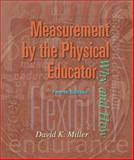Measurement by the Physical Educator : Why and How, Miller, David K., 0072329092