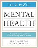 The A to Z of Mental Health, Kahn, Ada P. and Fawcett, Jan, 0816079099
