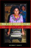 The Life-Giving Stone : Ethnoarchaeology of Maya Metates, Searcy, Michael T., 0816529094