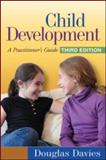 Child Development : A Practitioner's Guide, Davies, Douglas D., 1606239090