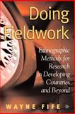 Doing Fieldwork : Ethnographic Methods for Research in Developing Countries and Beyond, Fife, Wayne, 1403969094