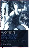Women's Aggressive Fantasies : A Post-Jungian Exploration of Self-Hatred, Love and Agency, Austin, Sue, 1583919090
