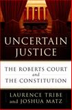 Uncertain Justice, Laurence Tribe and Joshua Matz, 0805099093