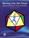 Moving into the Future : National Standards for Physical Education, National Association for Sport and Physical Education Staff and Graham, George, 0883149095