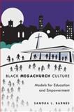 Black Mega Church Culture : Models for Education and Empowerment, Barnes, Sandra L., 1433109093