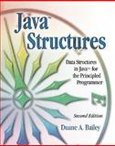 Java Structures : Data Structures in Java for the Principled Programmer, Bailey, Duane, 0072399090