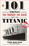 101 Things You Thought You Knew about the Titanic ... but Didn't, Tim Maltin and Eloise Aston, 0143119095