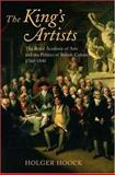 The King's Artists : The Royal Academy of Arts and the Politics of British Culture 1760-1840, Hoock, Holger, 0199279098
