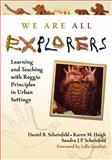 We Are All Explorers : Learning and Teaching with Reggio Principles in Urban Setting, Karen M. Haigh, Sandra J. P. Scheinfeld, 0807749095